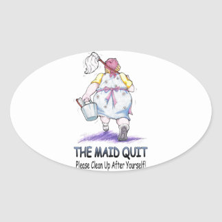 The Maid Quit Oval Sticker