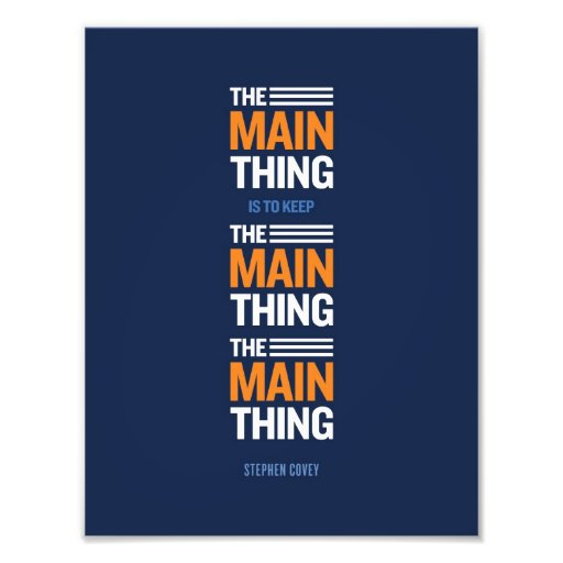 The Main Thing - Stephen Covey Photo Print