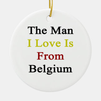 The Man I Love Is From Belgium Christmas Ornaments