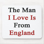 The Man I Love Is From England Mouse Pads