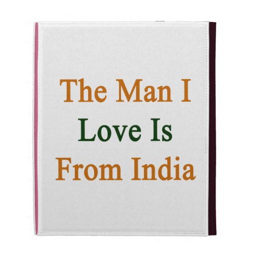 The Man I Love Is From India iPad Folio Cases