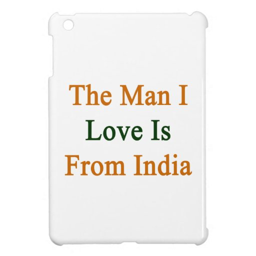 The Man I Love Is From India iPad Mini Cases