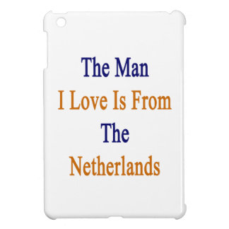 The Man I Love Is From The Netherlands iPad Mini Case