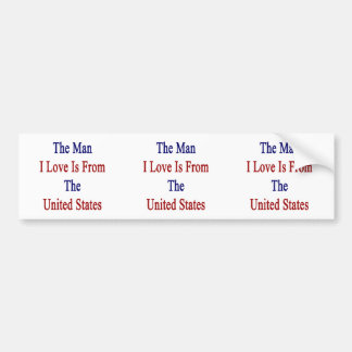 The Man I Love Is From The United States Bumper Stickers