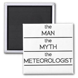 The Man The Myth The Meteorologist Square Magnet