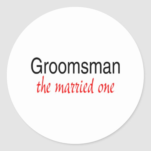 The Married One (Groomsman) Classic Round Sticker