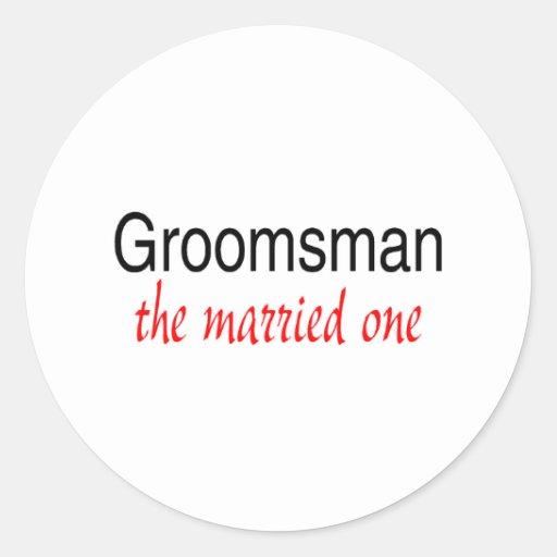 The Married One (Groomsman) Round Sticker
