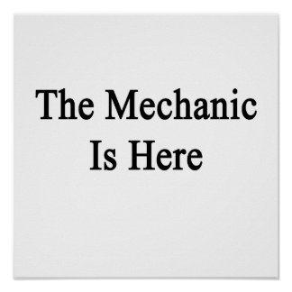 The Mechanic Is Here Posters