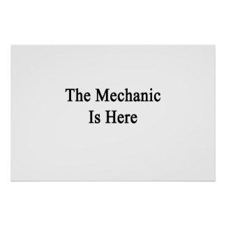 The Mechanic Is Here Print