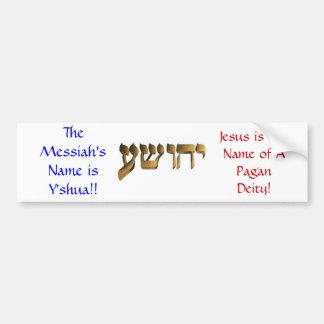 The Messiah's Name is Y'shua!! Bumper Sticker