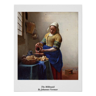 The Milkmaid. By Johannes Vermeer Poster