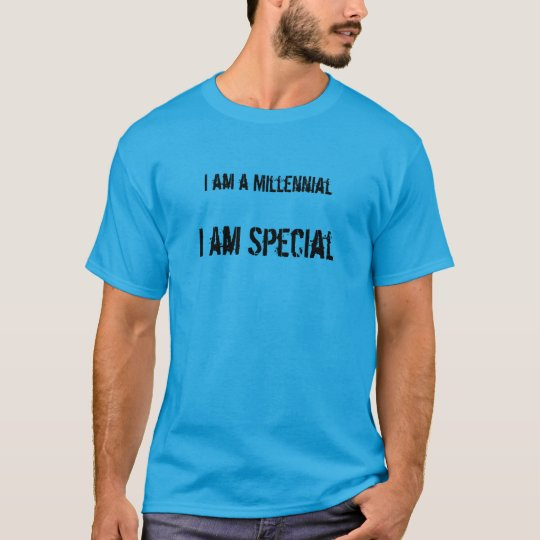 The Millennials Are here I am Special T-Shirt