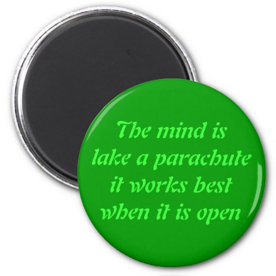 The mind is lake a parachuteit magnet