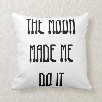 The Moon Made Me Do It Cushion