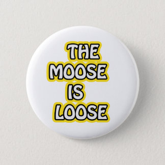 The Moose is Loose 6 Cm Round Badge