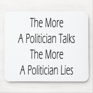 The More A Politician Talks The More A Politician Mouse Pad