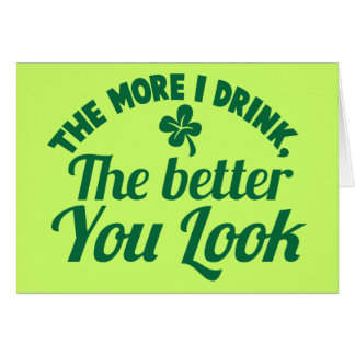 The more i DRINK the better you LOOK Card