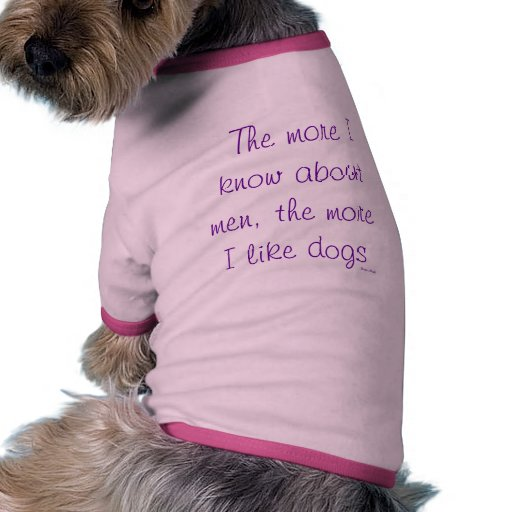 The more I know about men, the more I like dog... Pet T-shirt