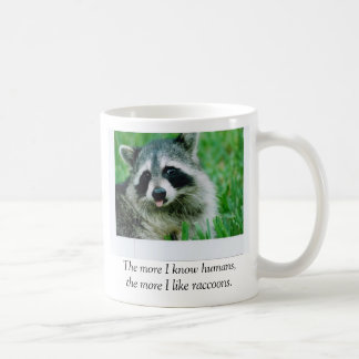 The more I know humans,the more I like raccoons... Coffee Mug