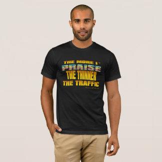 THE MORE I PRAISE GOD THE THINNER THE TRAFFIC (TM) T-Shirt