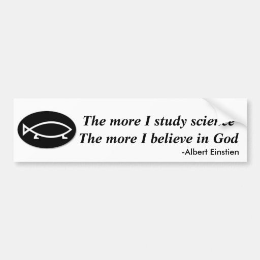 The more I study science the more I believe in God Bumper Sticker