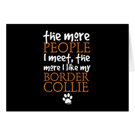 The more people I meet ... Border Collie version Card