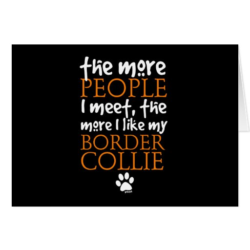 The more people I meet ... Border Collie version Greeting Card