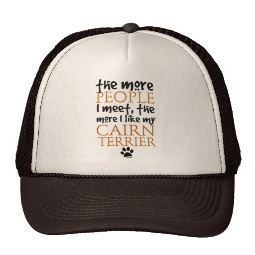 The more people I meet ... Cairn Terrier version Hats