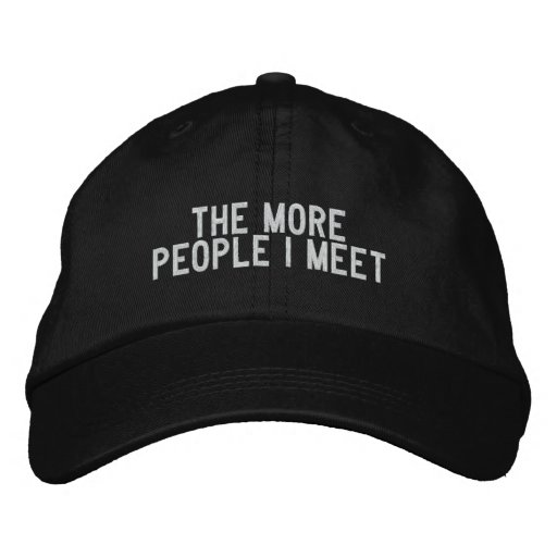 The more people I meet Embroidered Baseball Cap