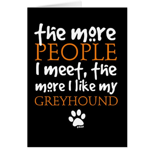 The More People I Meet ... Greyhound Greeting Card