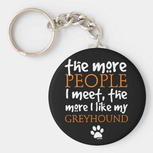 The More People I Meet ... Greyhound Keychain
