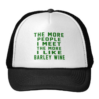 The More People I Meet The More I Like Barley Wine Trucker Hat