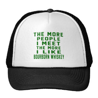 The More People I Meet The More I Like Bourborn Wh Trucker Hat