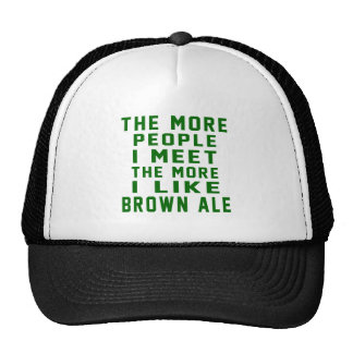 The More People I Meet The More I Like Brown Ale Trucker Hat