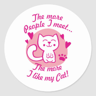 The more people I meet the more I like my Cat Round Sticker