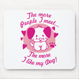 The more people I meet, the more I like my Dog Mouse Pad