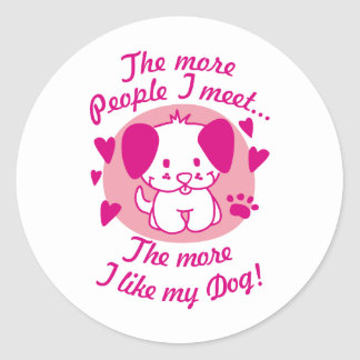 The more people I meet, the more I like my Dog Round Sticker