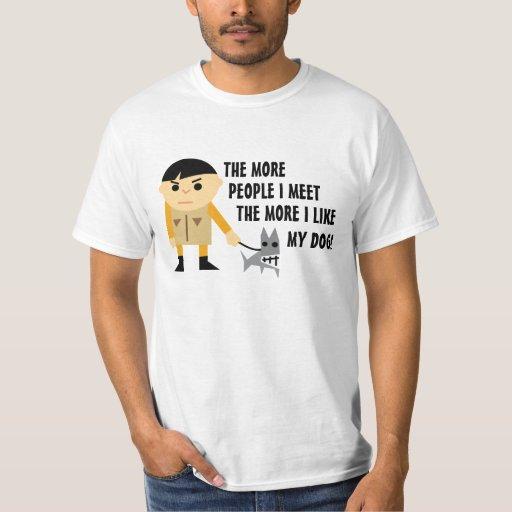 The More People I Meet the More I Like My Dog Shirt