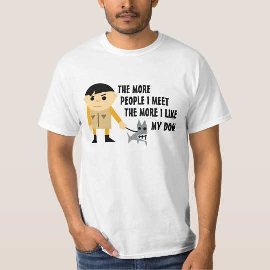 The More People I Meet the More I Like My Dog T-Shirt