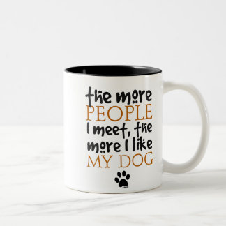 The more people I meet the more I like my dog Two-Tone Coffee Mug