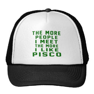 The More People I Meet The More I Like Pisco Trucker Hat