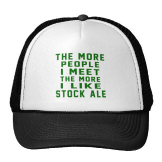The More People I Meet The More I Like Stock Ale Trucker Hat
