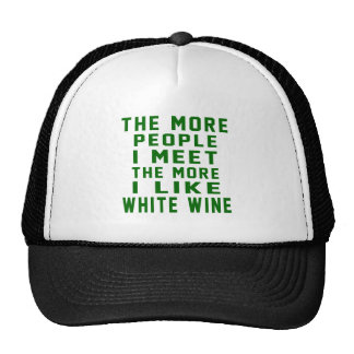 The More People I Meet The More I Like White wine Trucker Hat