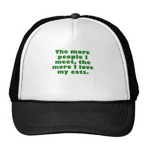 The More People I Meet, The More I Love my Cats Trucker Hat