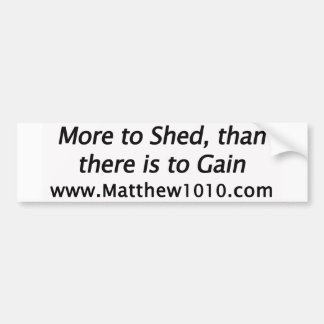 The More to Shed Bumper Sticker