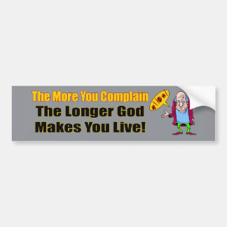 The More You Complain Bumper Sticker
