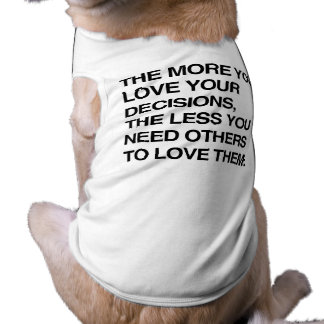 THE MORE YOU LOVE YOUR DECISIONS.png Dog Tee