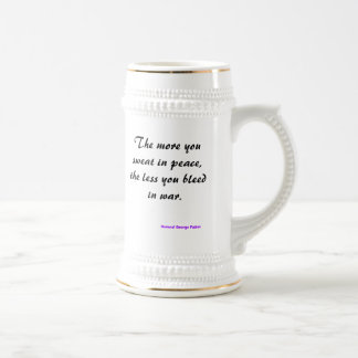 The more you sweat in peace, the less you bleed... 18 oz beer stein