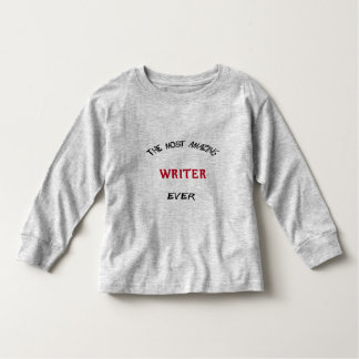 The Most Amazing Writer Toddler T-Shirt