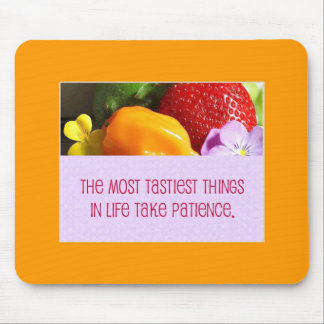 The Most tastiest things in life takes patience. Mouse Pad